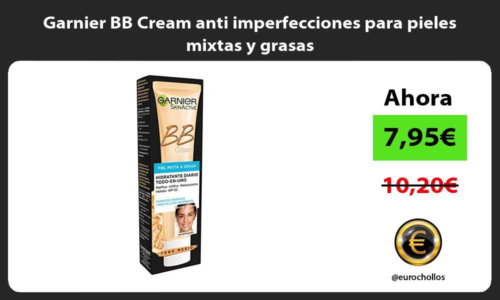 Garnier BB Cream anti imperfecciones para pieles mixtas y grasas
