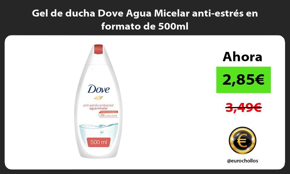 Gel de ducha Dove Agua Micelar anti estrés en formato de 500ml