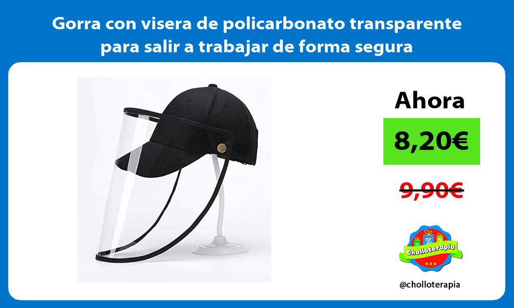 Gorra con visera de policarbonato transparente para salir a trabajar de forma segura
