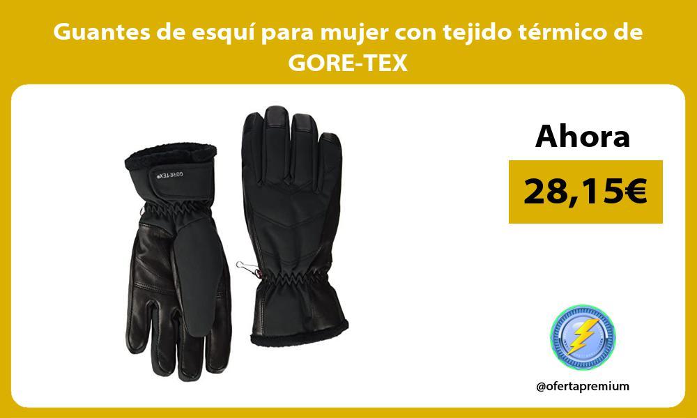 Guantes de esquí para mujer con tejido térmico de GORE TEX