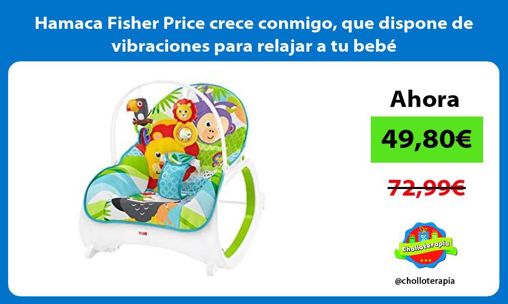 Hamaca Fisher Price crece conmigo que dispone de vibraciones para relajar a tu bebé