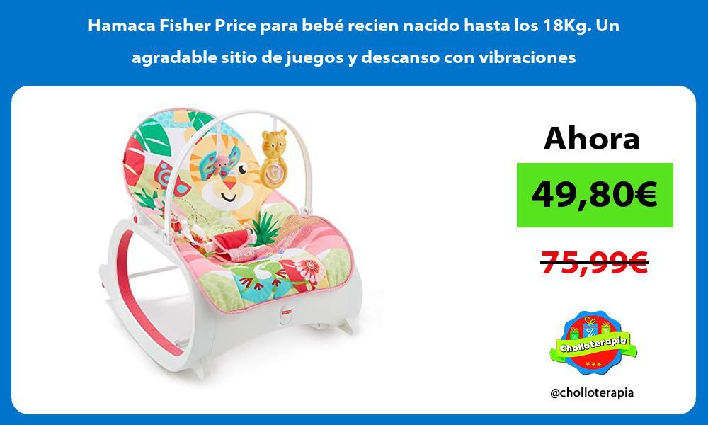 Hamaca Fisher Price para bebé recien nacido hasta los 18Kg Un agradable sitio de juegos y descanso con vibraciones