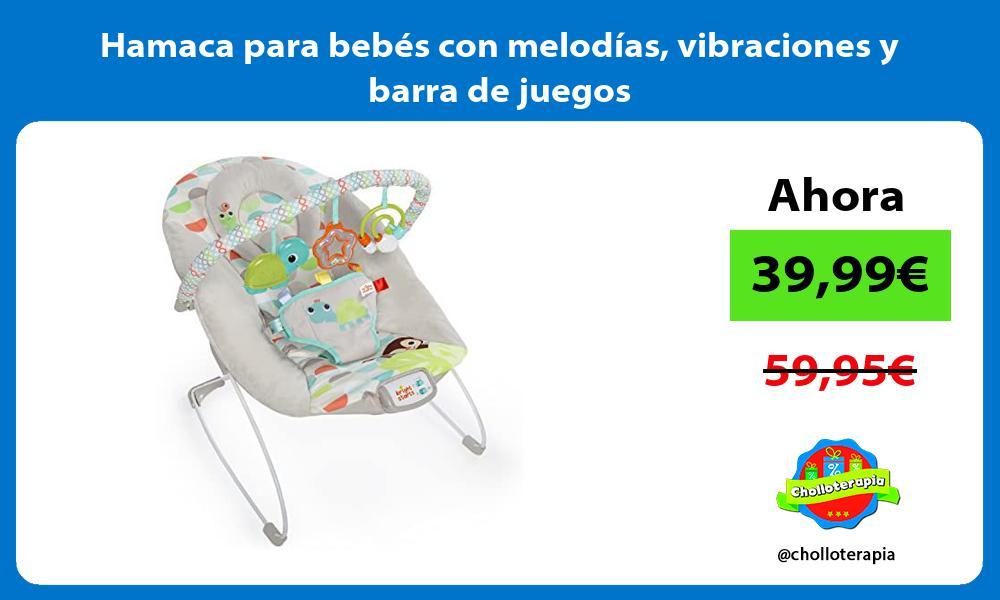 Hamaca para bebés con melodías vibraciones y barra de juegos