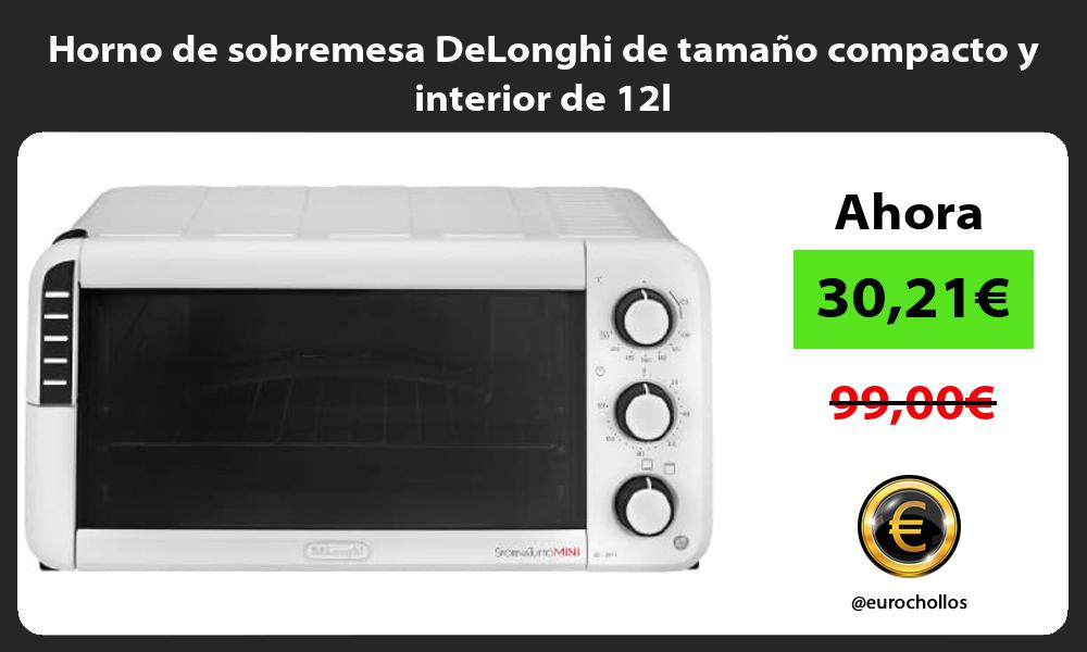 Horno de sobremesa DeLonghi de tamaño compacto y interior de 12l