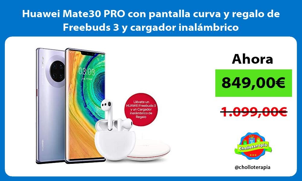 Huawei Mate30 PRO con pantalla curva y regalo de Freebuds 3 y cargador inalámbrico