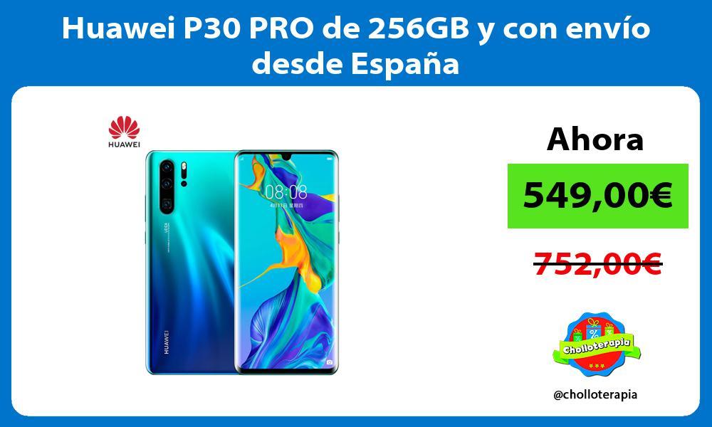 Huawei P30 PRO de 256GB y con envío desde España