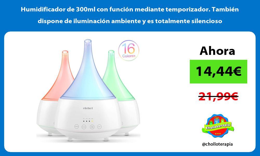 Humidificador de 300ml con función mediante temporizador También dispone de iluminación ambiente y es totalmente silencioso