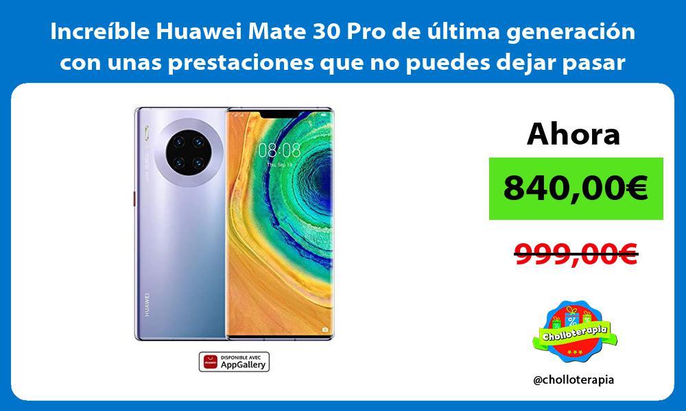 Increíble Huawei Mate 30 Pro de última generación con unas prestaciones que no puedes dejar pasar