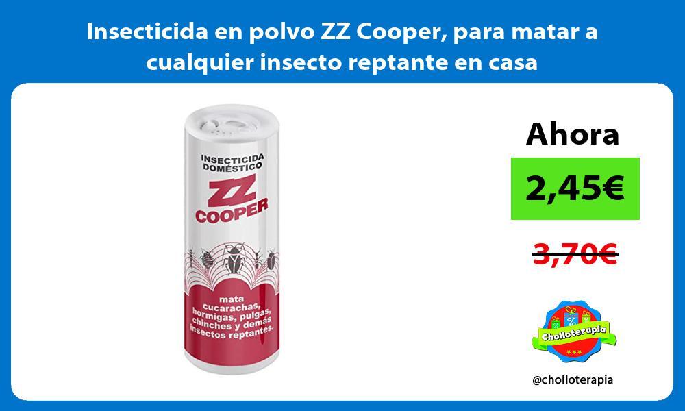 Insecticida en polvo ZZ Cooper para matar a cualquier insecto reptante en casa