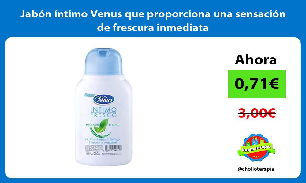 Jabón íntimo Venus que proporciona una sensación de frescura inmediata