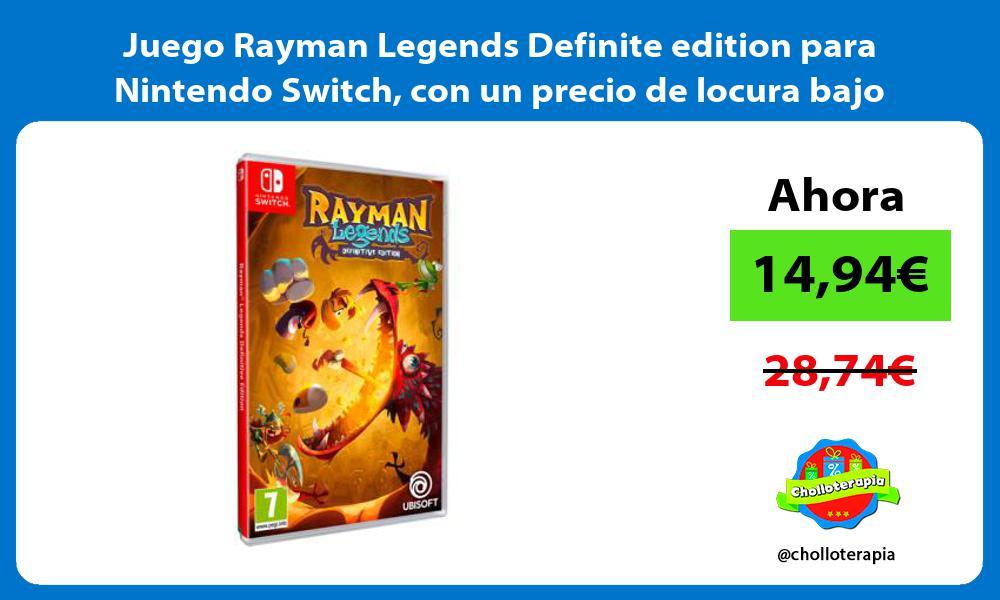 Juego Rayman Legends Definite edition para Nintendo Switch con un precio de locura bajo pedido