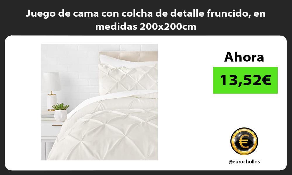 Juego de cama con colcha de detalle fruncido en medidas 200x200cm