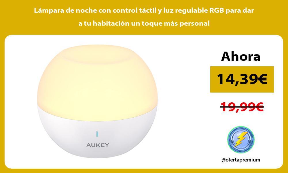 Lámpara de noche con control táctil y luz regulable RGB para dar a tu habitación un toque más personal