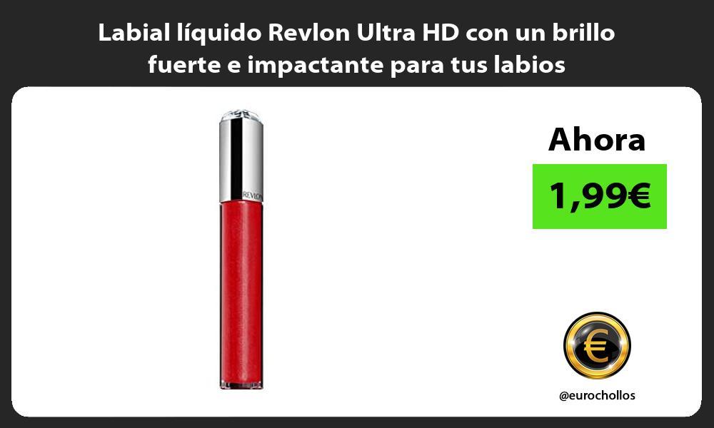 Labial líquido Revlon Ultra HD con un brillo fuerte e impactante para tus labios