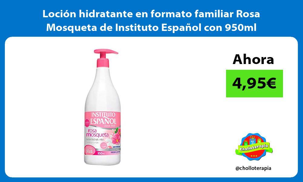 Loción hidratante en formato familiar Rosa Mosqueta de Instituto Español con 950ml