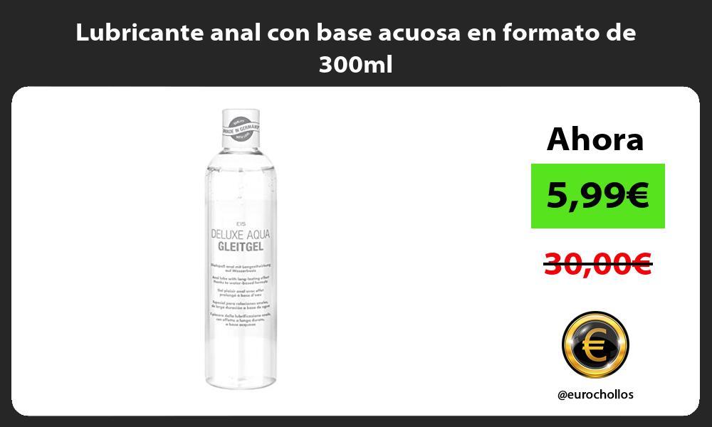 Lubricante anal con base acuosa en formato de 300ml
