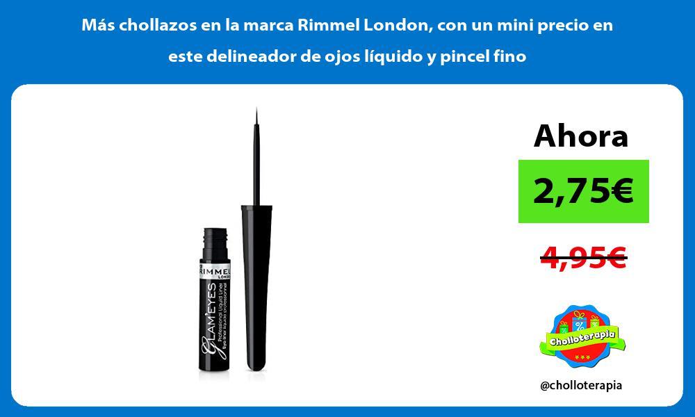 Más chollazos en la marca Rimmel London con un mini precio en este delineador de ojos líquido y pincel fino
