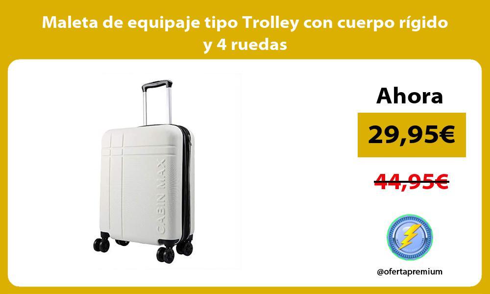 Maleta de equipaje tipo Trolley con cuerpo rígido y 4 ruedas