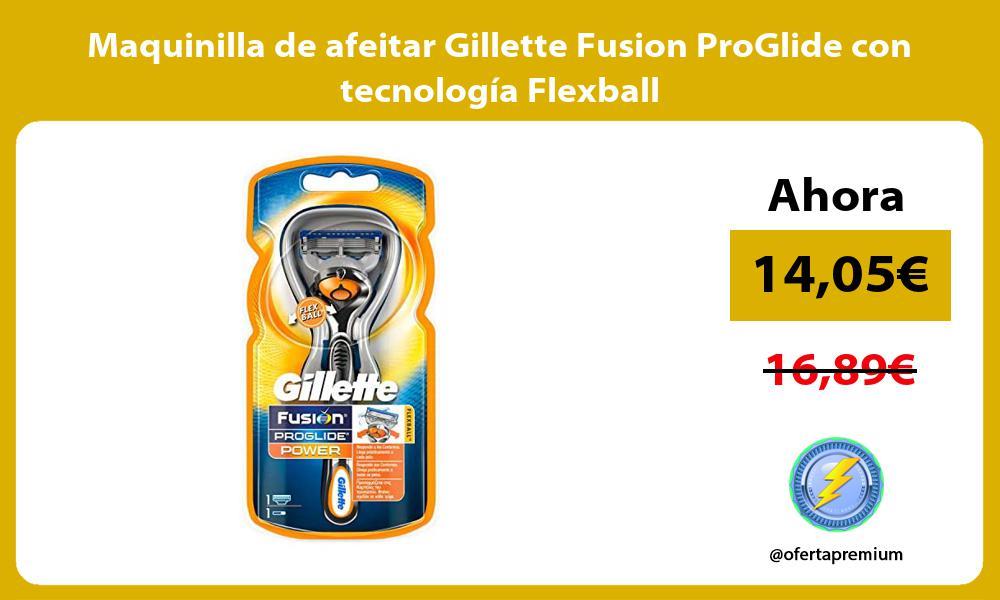 Maquinilla de afeitar Gillette Fusion ProGlide con tecnología Flexball