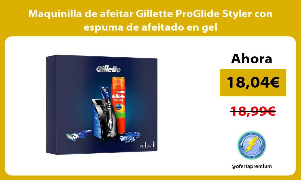 Maquinilla de afeitar Gillette ProGlide Styler con espuma de afeitado en gel