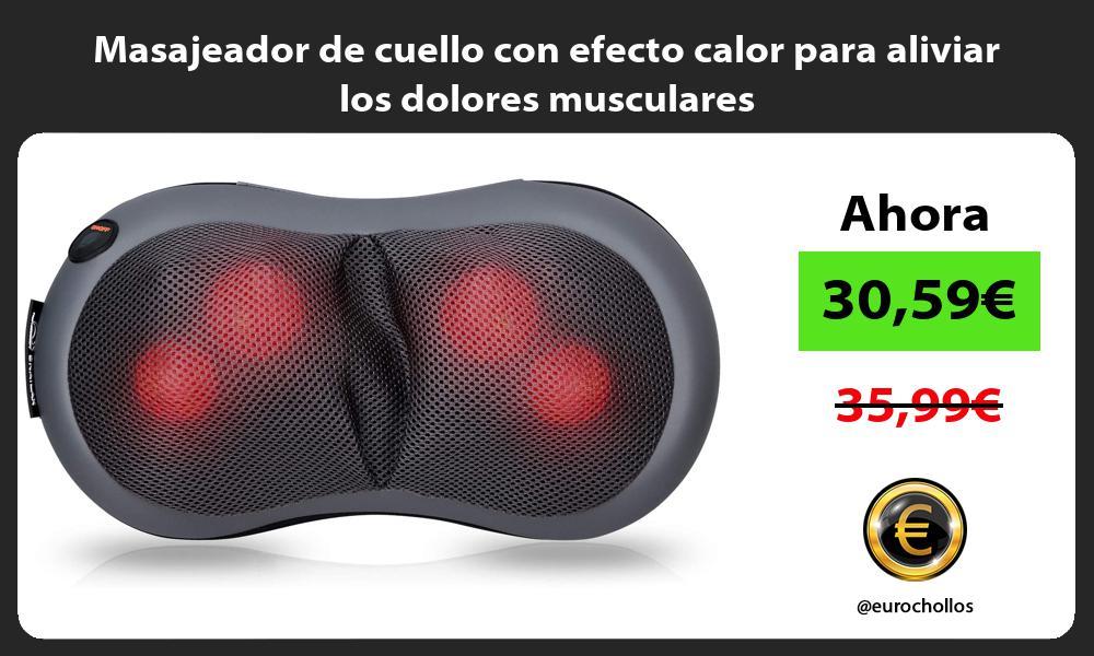 Masajeador de cuello con efecto calor para aliviar los dolores musculares
