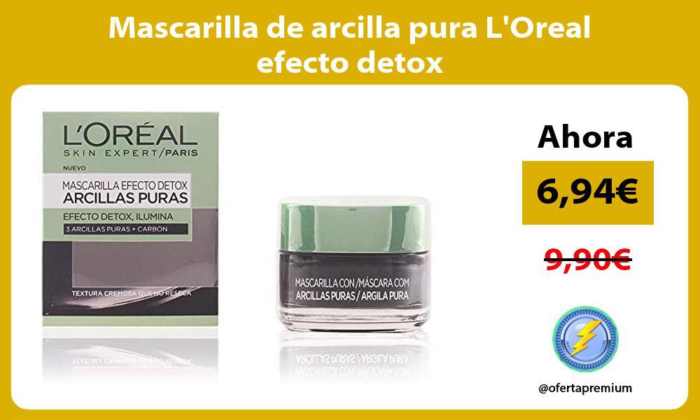 Mascarilla de arcilla pura LOreal efecto detox