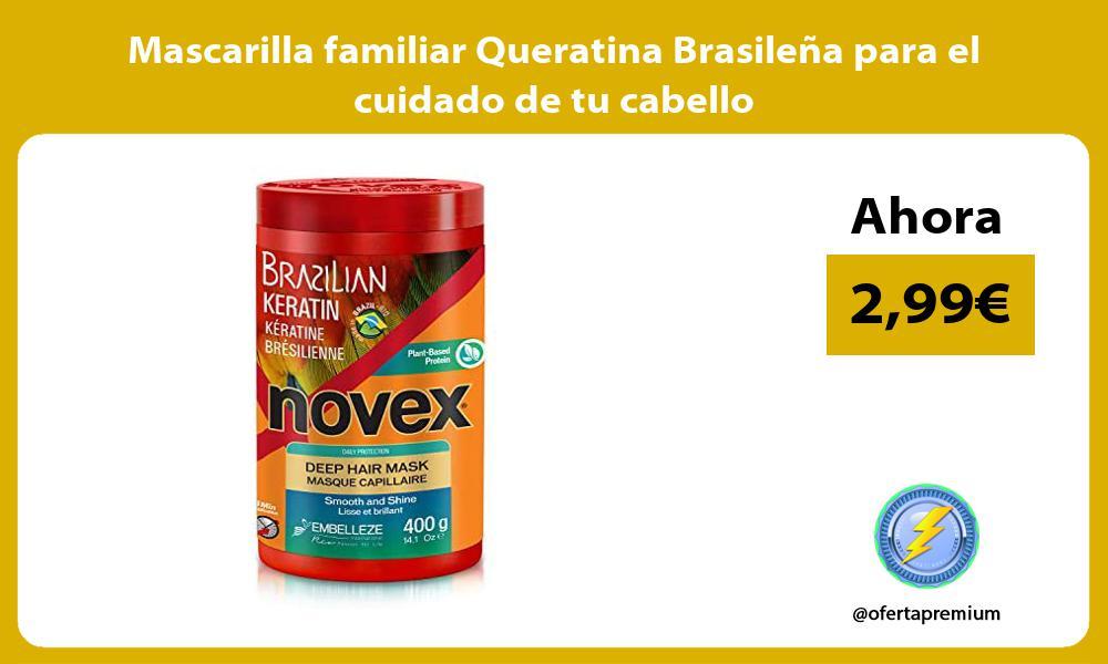 Mascarilla familiar Queratina Brasileña para el cuidado de tu cabello