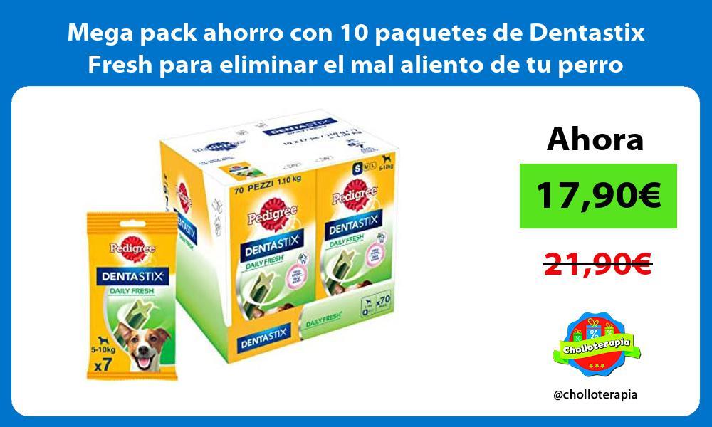 Mega pack ahorro con 10 paquetes de Dentastix Fresh para eliminar el mal aliento de tu perro