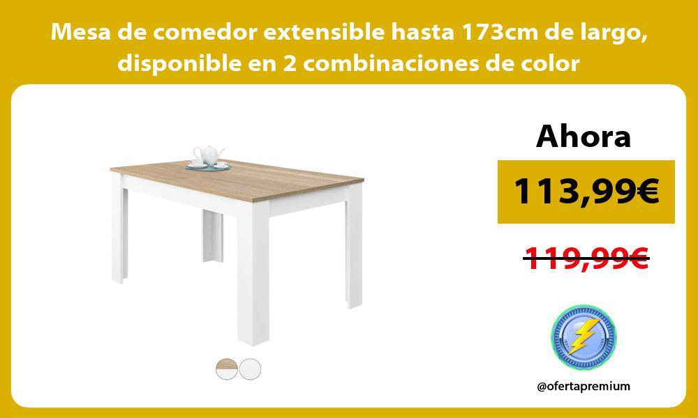 Mesa de comedor extensible hasta 173cm de largo disponible en 2 combinaciones de color