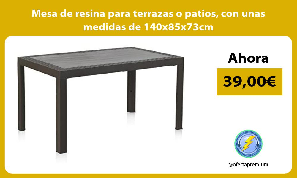 Mesa de resina para terrazas o patios con unas medidas de 140x85x73cm