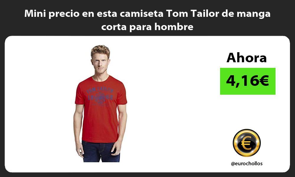 Mini precio en esta camiseta Tom Tailor de manga corta para hombre