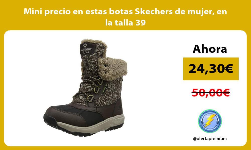 Mini precio en estas botas Skechers de mujer en la talla 39