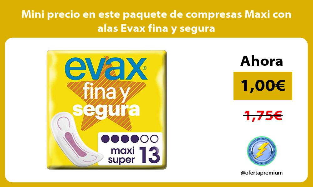Mini precio en este paquete de compresas Maxi con alas Evax fina y segura