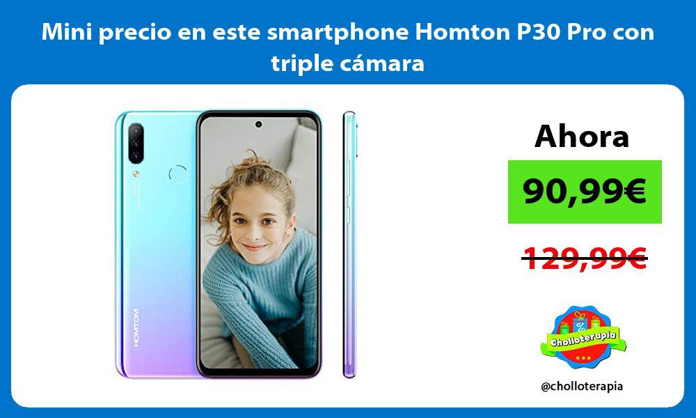 Mini precio en este smartphone Homton P30 Pro con triple cámara