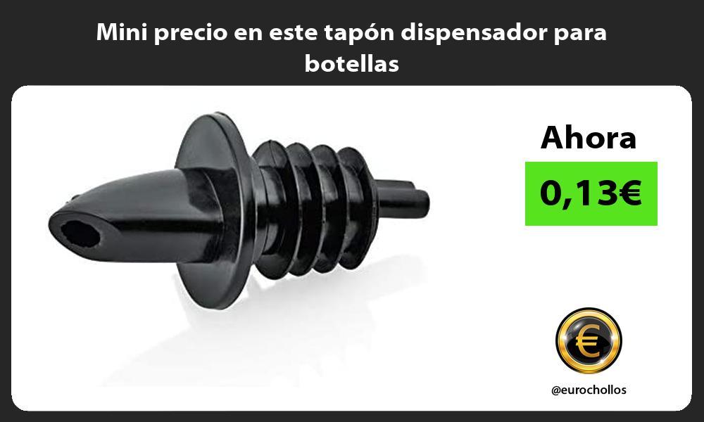 Mini precio en este tapón dispensador para botellas