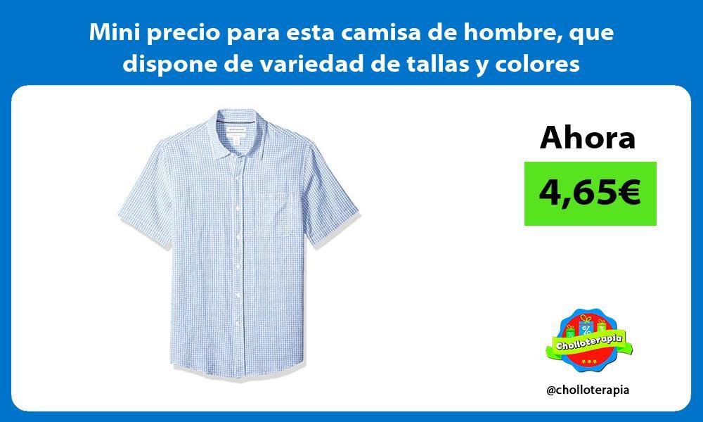 Mini precio para esta camisa de hombre que dispone de variedad de tallas y colores