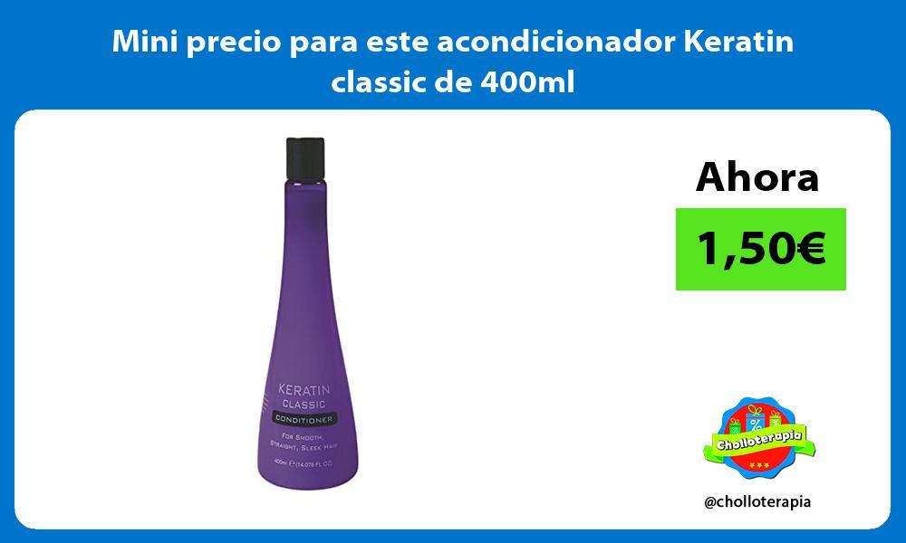 Mini precio para este acondicionador Keratin classic de 400ml