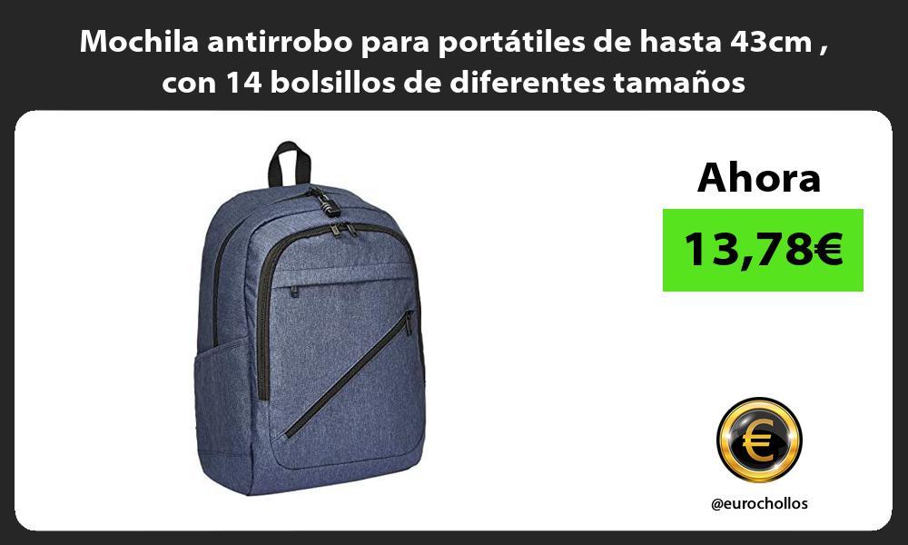 Mochila antirrobo para portátiles de hasta 43cm con 14 bolsillos de diferentes tamaños