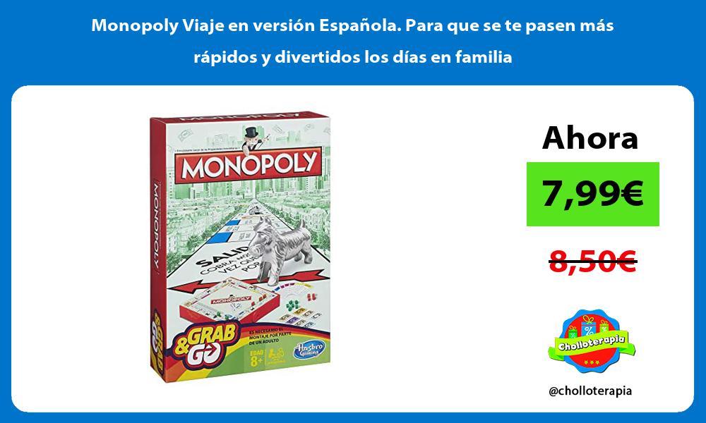 Monopoly Viaje en versión Española Para que se te pasen más rápidos y divertidos los días en familia