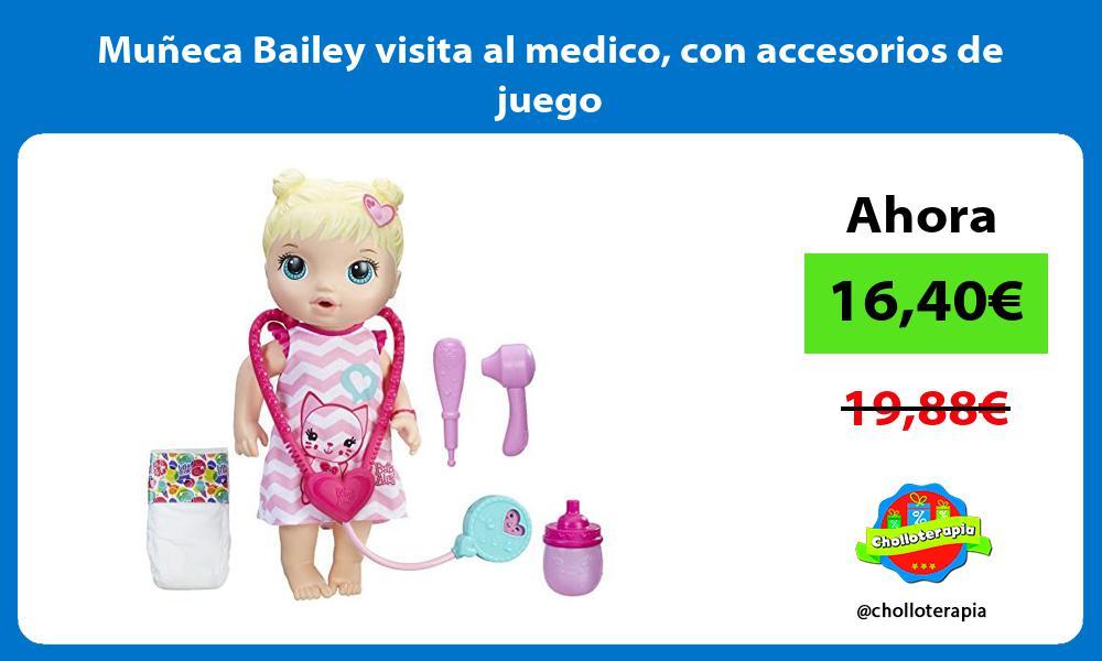 Muñeca Bailey visita al medico con accesorios de juego