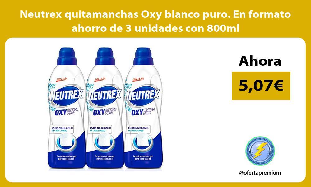 Neutrex quitamanchas Oxy blanco puro En formato ahorro de 3 unidades con 800ml