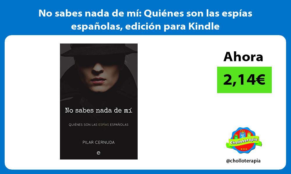 No sabes nada de mí Quiénes son las espías españolas edición para Kindle