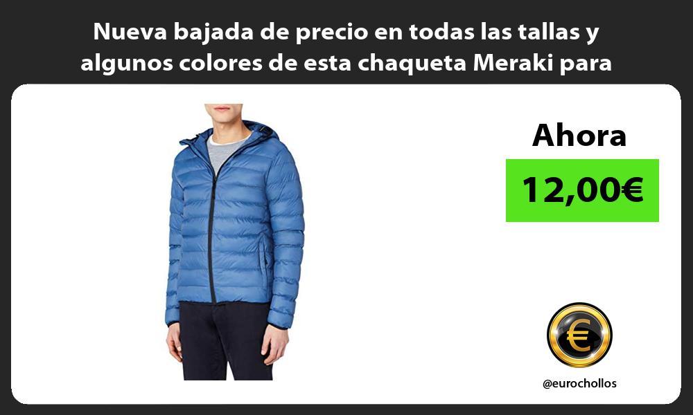 Nueva bajada de precio en todas las tallas y algunos colores de esta chaqueta Meraki para hombre