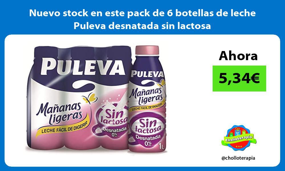 Nuevo stock en este pack de 6 botellas de leche Puleva desnatada sin lactosa