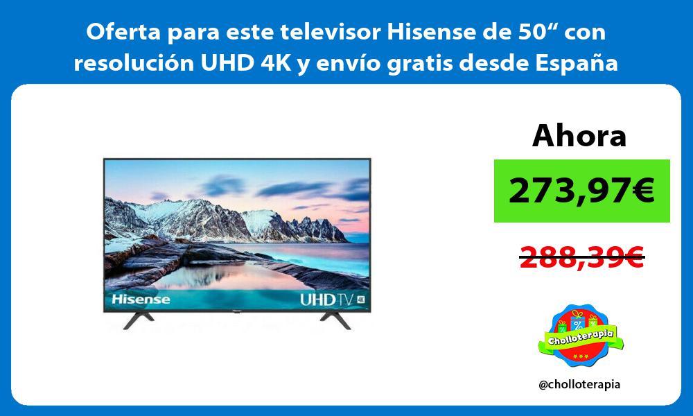 "Oferta para este televisor Hisense de 50"" con resolución UHD 4K y envío gratis desde España"