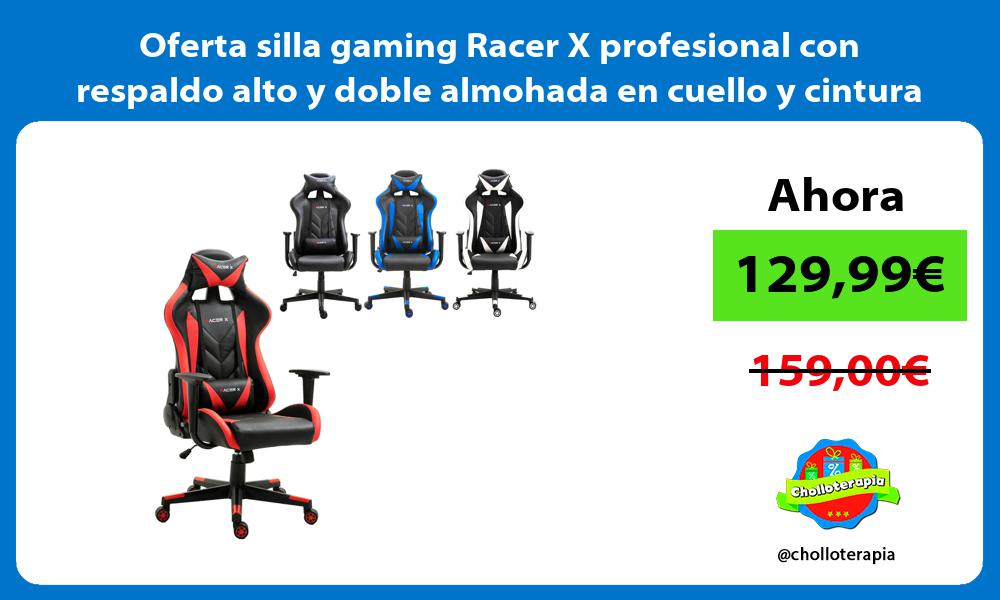 Oferta silla gaming Racer X profesional con respaldo alto y doble almohada en cuello y cintura