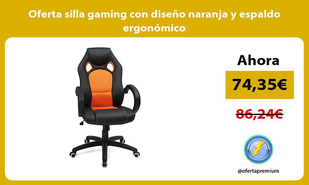 Oferta silla gaming con diseño naranja y espaldo ergonómico