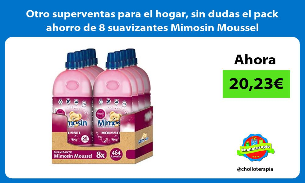 Otro superventas para el hogar sin dudas el pack ahorro de 8 suavizantes Mimosin Moussel