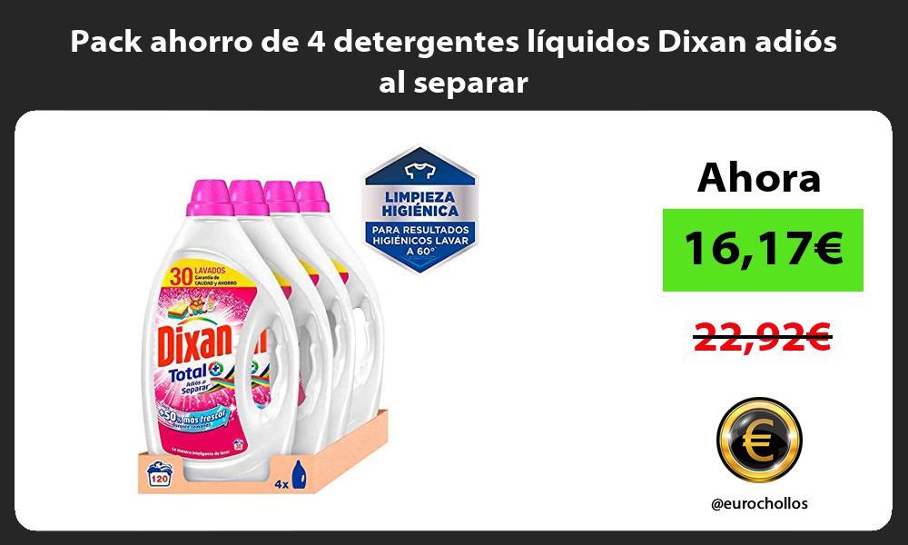 Pack ahorro de 4 detergentes líquidos Dixan adiós al separar