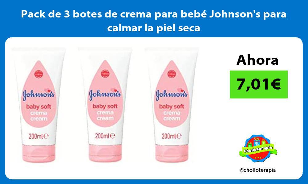 Pack de 3 botes de crema para bebé Johnsons para calmar la piel seca